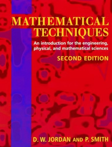 Mathematical Techniques: An Introduction for the Engineering, Physical and Mathematical Sciences By D.W. Jordan