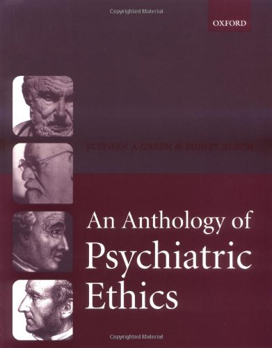An Anthology of Psychiatric Ethics By Stephen A. Green (Clinical Professor of Psychiatry, Georgetown University School of Medicine, Washington DC, USA)