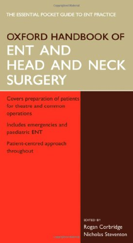Oxford Handbook of ENT and Head and Neck Surgery by Rogan J. Corbridge