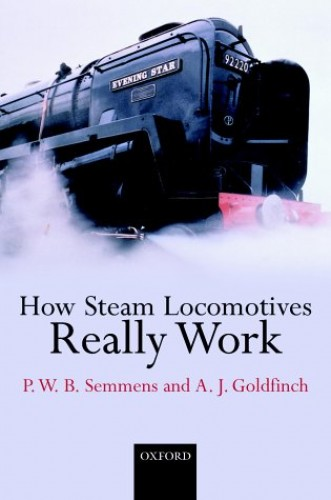 How Do Steam Locomotives Really Work? By P. W. B. Semmens