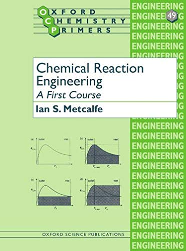 Chemical Reaction Engineering: A First Course by Ian S. Metcalfe (Professor of Chemical Engineering, University of Edinburgh)