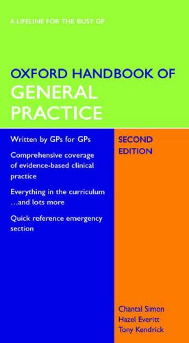 Oxford Handbook of General Practice (Oxford Handbooks Series) By Chantal Simon