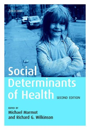 Social Determinants of Health By Michael Marmot (Director, International Institute for Society and Health Professor of Epidemiology and Public Health, University College London, UK)