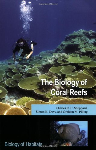The Biology of Coral Reefs By Charles R.C. Sheppard (School of Biological Sciences, University of Warwick, UK)