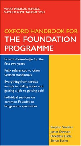 Oxford Handbook for the Foundation Programme (Oxford Handbooks Series) By Stephan Sanders