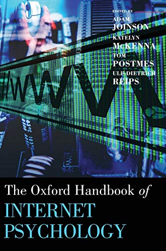 Oxford Handbook of Internet Psychology By Adam Joinson (Senior Lecturer in Information Systems at the University of Bath School of Management, Bath, UK)