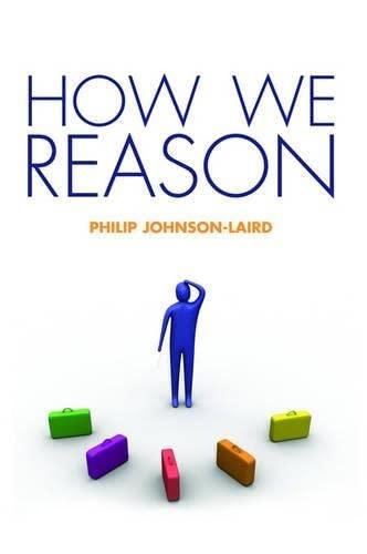 How We Reason By Philip Johnson-Laird (Stuart Professor of Psychology, Princeton University, USA)