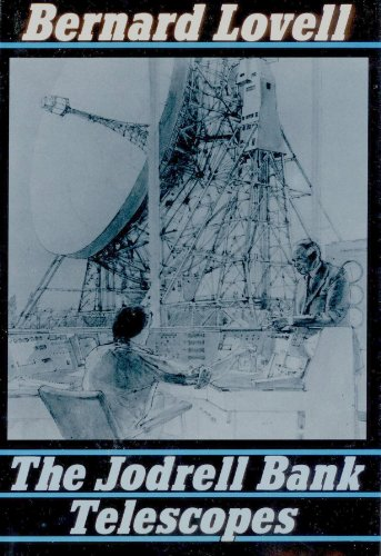 The Jodrell Bank Telescopes By Sir Bernard Lovell
