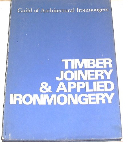 Timber, Joinery and Applied Ironmongery By Guild of Architectural Ironmongers
