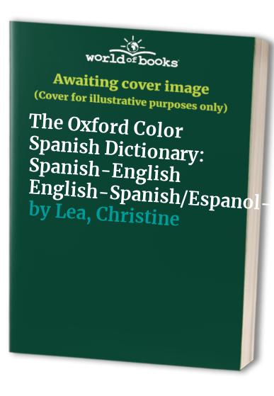 The Oxford Color Spanish Dictionary By Edited by Christine Lea
