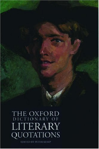The Oxford Dictionary of Literary Quotations Edited by Peter Kemp
