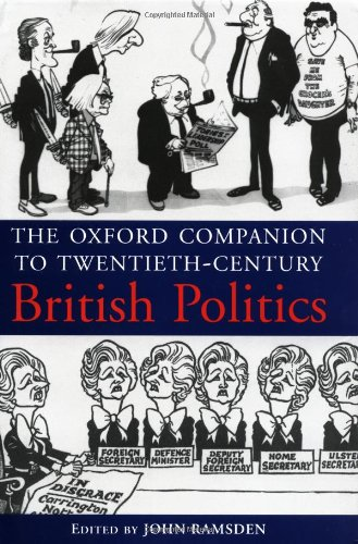 The Oxford Companion to 20th-Century British Politics By John Ramsden
