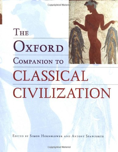 The Oxford Companion to Classical Civilization By Edited by Simon Hornblower