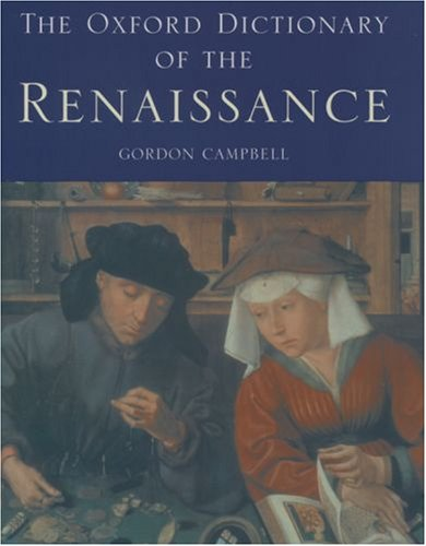 The Oxford Dictionary of the Renaissance By Gordon Campbell