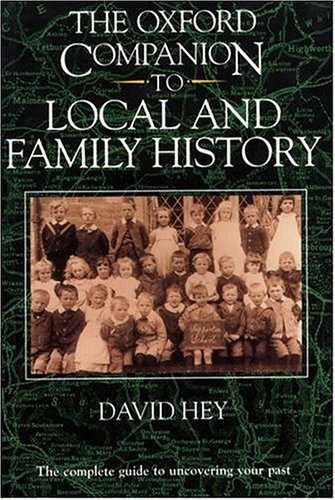 The Oxford Companion to Local and Family History By Edited by David Hey