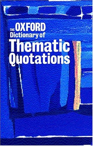 The Oxford Dictionary of Thematic Quotations By Edited by Susan Ratcliffe