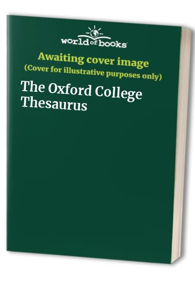 The Oxford College Thesaurus By Edited by E.M. Kirkpatrick