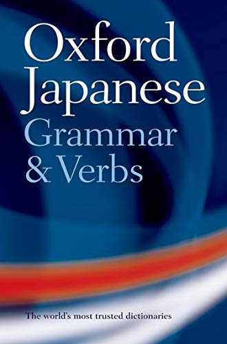Oxford Japanese Grammar and Verbs By Jonathan Bunt (Centre for Japanese Studies, University of Manchester)