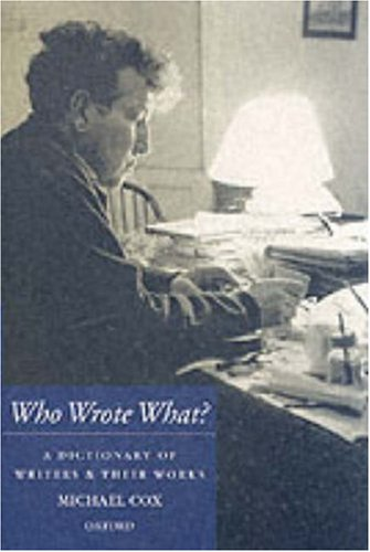 Who Wrote What?: A Dictionary of Writers and Their Works By Michael Cox