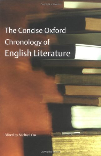 The Concise Oxford Chronology of English Literature By Edited by Michael Cox