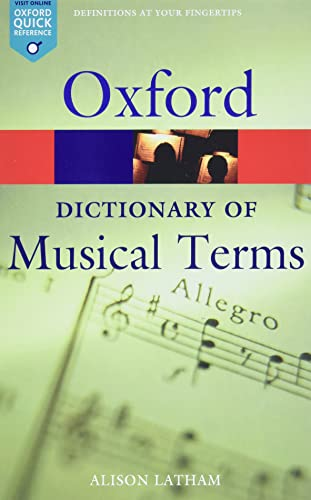 Oxford Dictionary of Musical Terms By Edited by Alison Latham (Writer and editor of music reference books)