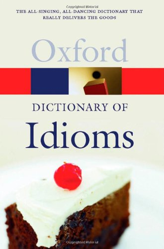 The Oxford Dictionary of Idioms By Edited by Judith Siefring
