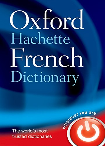 The Oxford-Hachette French Dictionary: French-English, English-French By Oxford Dictionaries