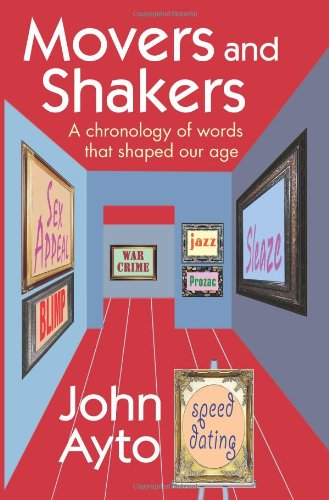 Movers and Shakers: A chronology of words that shaped our age By John Ayto