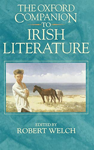 The Oxford Companion to Irish Literature By Edited by Robert Welch (Professor of English, Professor of English, University of Ulster at Coleraine)