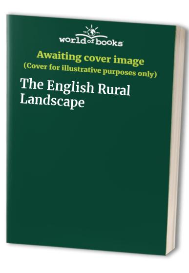 The English Rural Landscape By Edited by Joan Thirsk