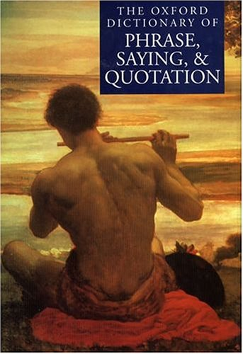 The Oxford Dictionary of Phrase, Saying and Quotation By Elizabeth Knowles