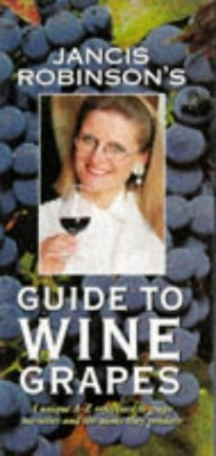 Jancis Robinson's Guide to Wine Grapes By Jancis Robinson