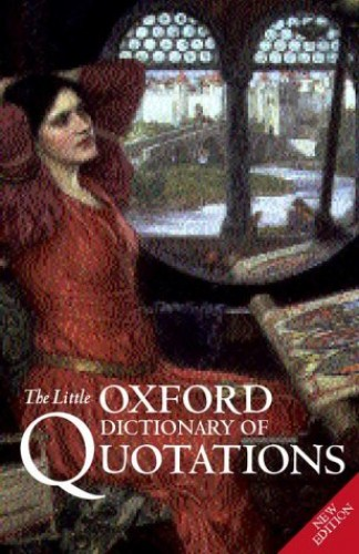 The Little Oxford Dictionary of Quotations By Edited by Susan Ratcliffe