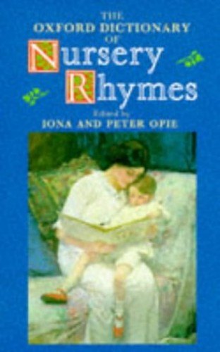The Oxford Dictionary of Nursery Rhymes By Edited by Iona Opie