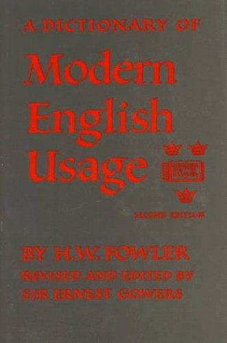 Dictionary of Modern English Usage By Edited by H. W. Fowler