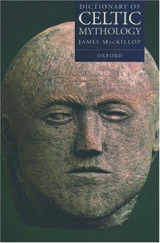 Dictionary of Celtic Mythology By James MacKillop
