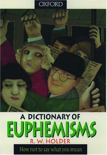 A Dictionary of Euphemisms By R.W. Holder