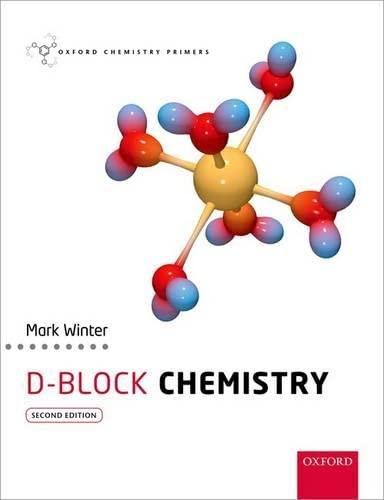 d-Block Chemistry By Mark J. Winter (Professor of Chemistry, Professor of Chemistry, The University of Sheffield)