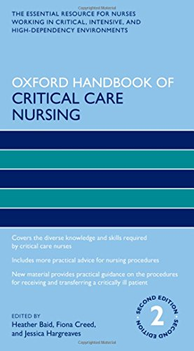 Oxford Handbook of Critical Care Nursing By Edited by Heather Baid (Senior Lecturer and Intensive Care Pathway Leader, Senior Lecturer and Intensive Care Pathway Leader, School of Nursing and Midwifery, University of Brighton, UK)