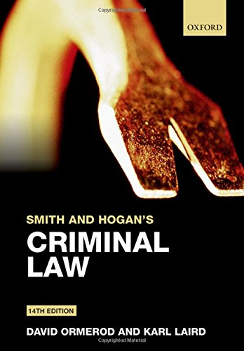 Smith and Hogan's Criminal Law By Professor David Ormerod, QC (Law Commissioner for England and Wales. Professor of Criminal Justice, University College London)