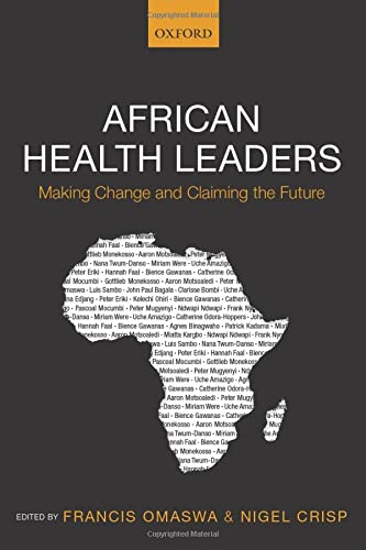 African Health Leaders: Making Change And Claiming The Future By Edited by Francis Omaswa