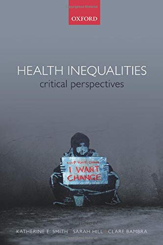 Health Inequalities By Katherine E. Smith (Reader, Reader, Global Public Health Unit, University of Edinburgh, UK)