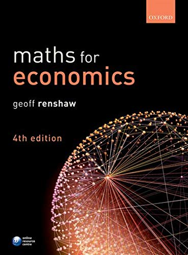 Maths for Economics By Geoff Renshaw (Associate Fellow, Associate Fellow, Department of Economics, Warwick)