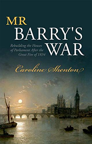 Mr Barry's War By Caroline Shenton (Director of the Parliamentary Archives)
