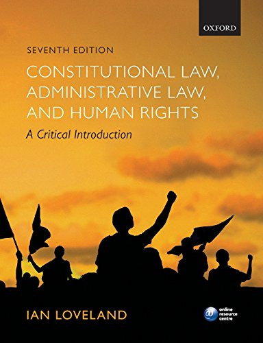 Constitutional Law, Administrative Law, and Human Rights: A Critical Introduction By Ian Loveland (Professor of Public Law, City University, London)