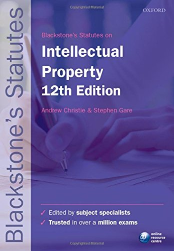 Blackstone's Statutes on Intellectual Property 12/e (Blackstone's Statute Series) Edited by Andrew Christie