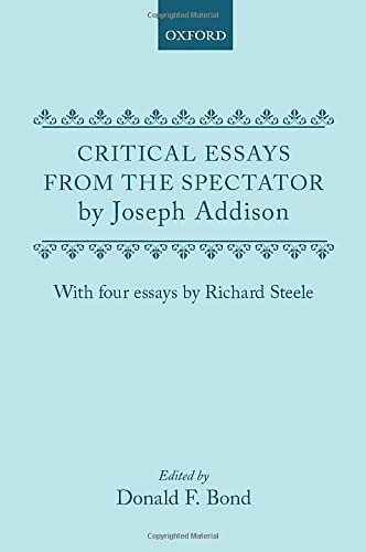Critical Essays from the Spectator by Joseph Addison By Edited by Donald F. Bond