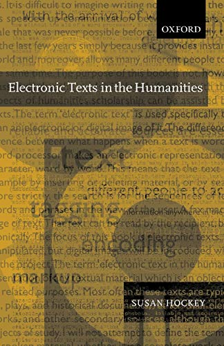 Electronic Texts in the Humanities By Susan Hockey (Professor of Library and Information Studies, Professor of Library and Information Studies, University College London)