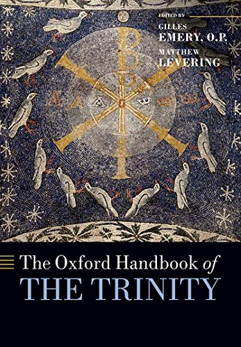 The Oxford Handbook of the Trinity By Gilles Emery, O. P. (Professor of Theology, University of Fribourg, Switzerland)