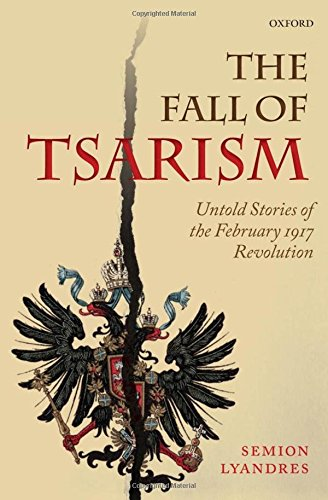 The Fall of Tsarism By Semion Lyandres (Professor of Modern Russian History, Professor of Modern Russian History, University of Notre Dame)